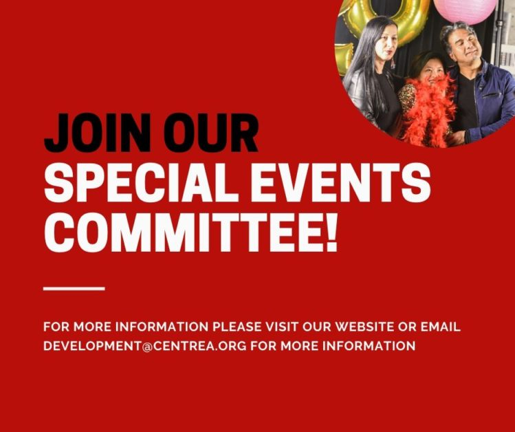 Join the special events committee! For more information please contact development@centrea.org or call 604-683-8326 for more information.